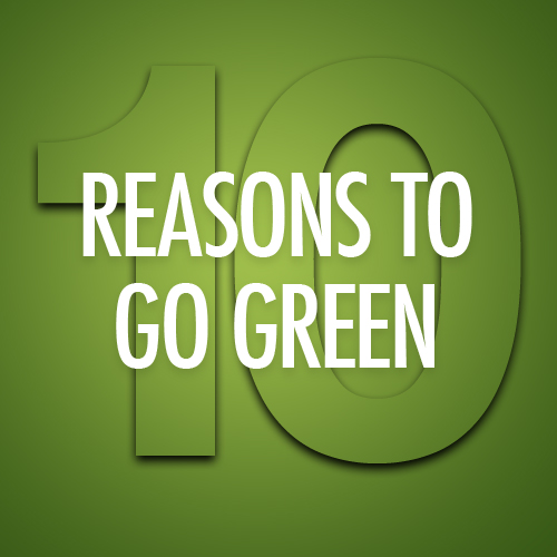 10 REASONS TO GO GREEN